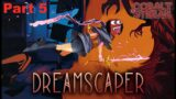 Dreamscaper part 5 Fighting Our Nightmares