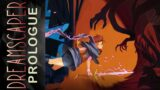 Dreamscaper: Prologue ► МЕЧТАТЬ, УМИРАТЬ, ПРОСЫПАТЬСЯ, ПОВТОРЯТЬ!