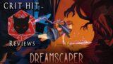 Dreamscaper: A Dream-like Rogue-lite! Crit Hit Reviews!